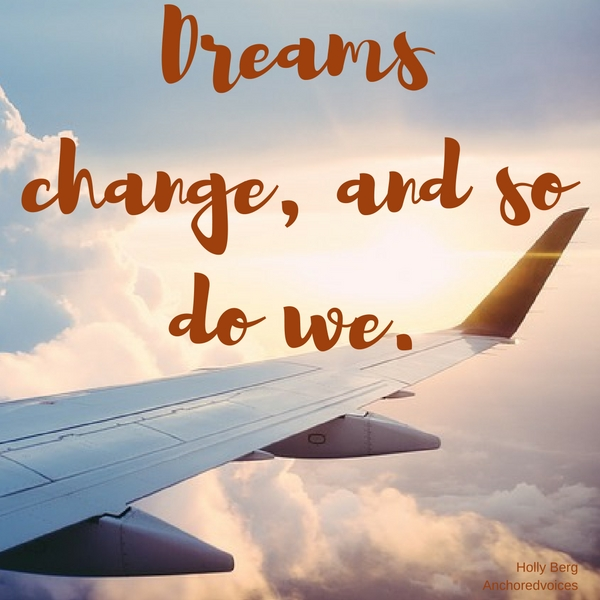 Dreams change, and so do we.
